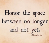 Honor the space between no longer and not yet