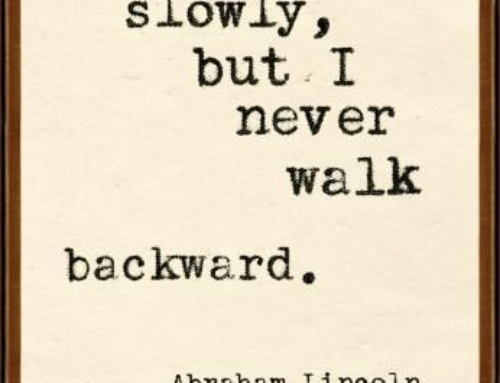 I walk slowly, but I never walk backward.