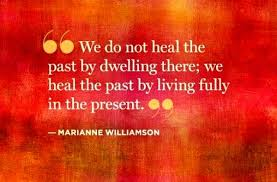 We do not heal the past by dwelling there
