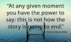 At any given moment you have the power to say